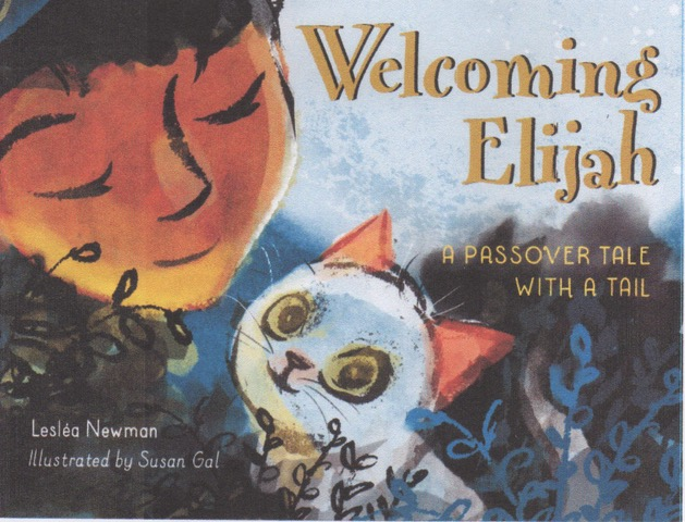 Leslea's new book, Welcoming Elijah, A Passover Tale with a Tail is illustrated by Susan Gal and published by Charlesbridge. It comes out in 2020.