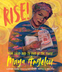Rise! From Caged Bird to Poet of the People, Dr. Maya Angelou by Bethany Hegedus, illustrated by Tonya Engel (Lee & Lowe Books)