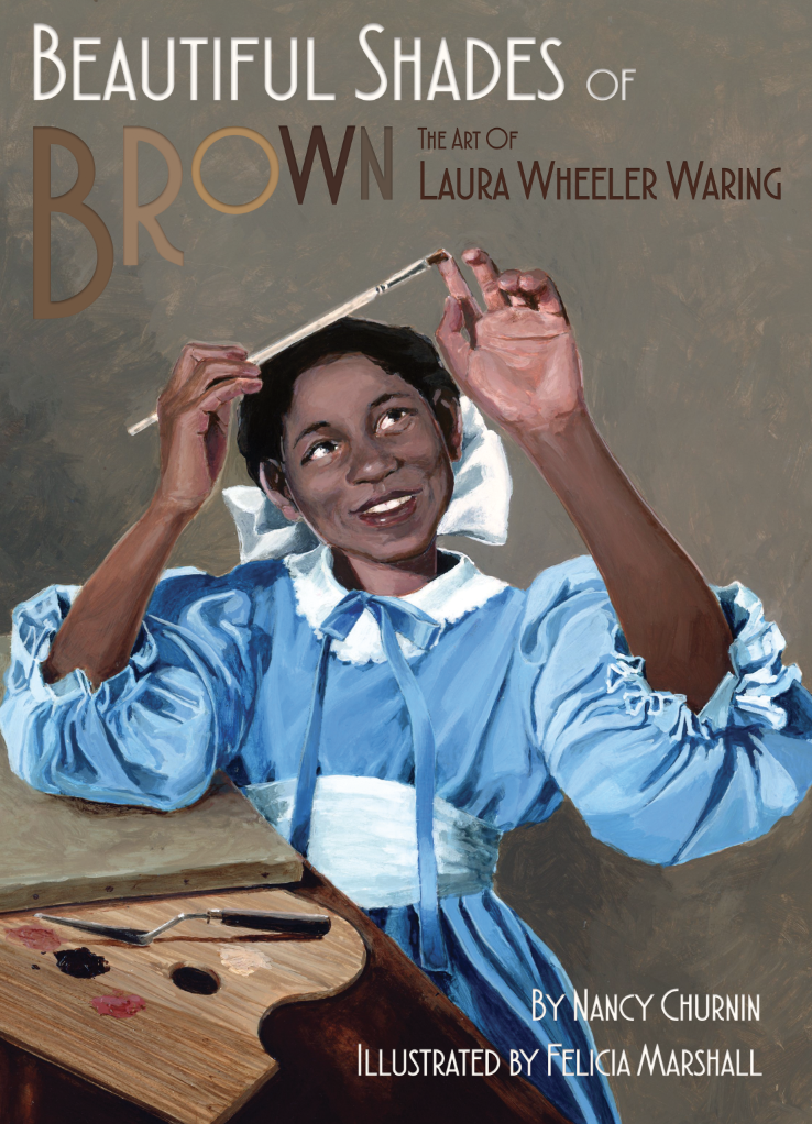 Beautiful Shades of Brown, the Art of Laura Wheeler Waring, illustrated by Felicia Marshall, is at the printers and will be released Feb. 5, 2020.