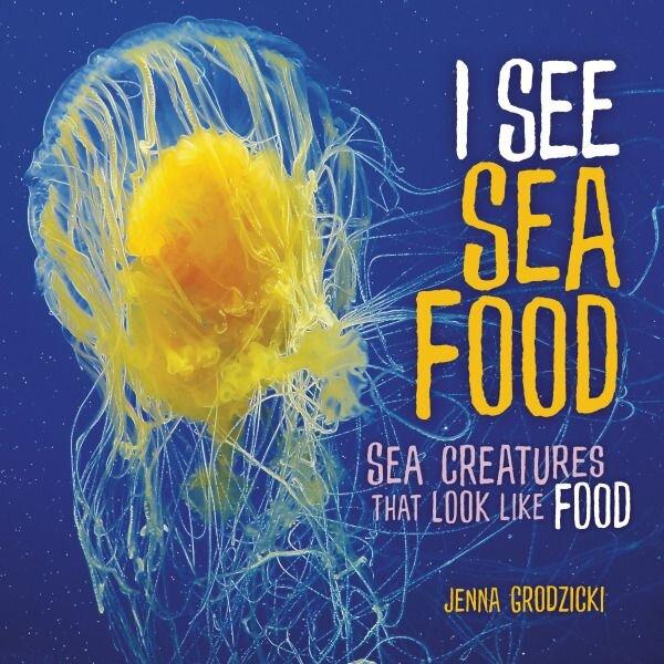 I See Sea Food: Sea Creatures that Look Like Food by Jenna Grodzicki (Millbrook Press)