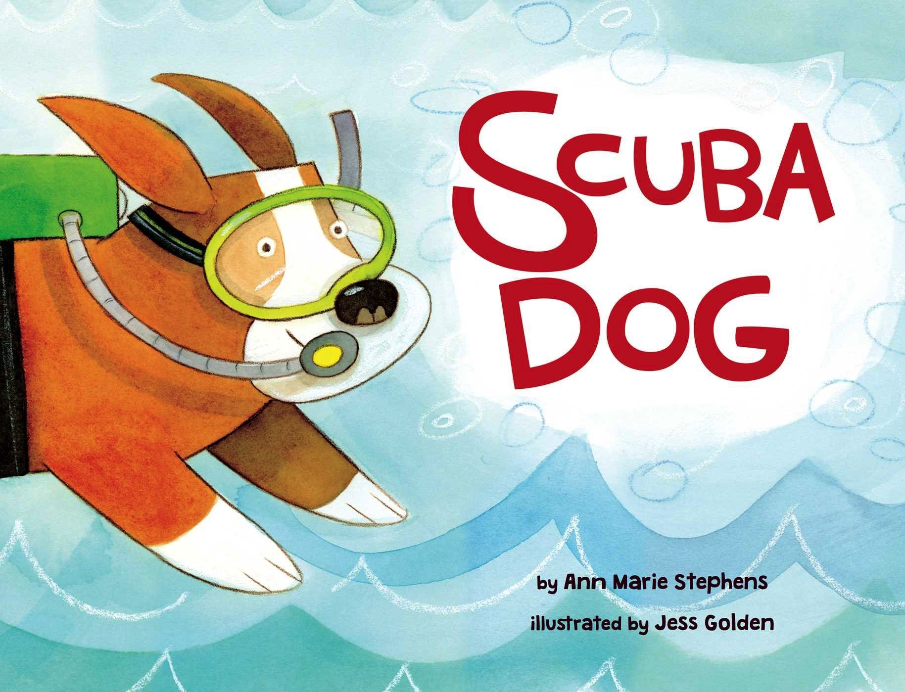 Scuba Dog by Ann Marie Stephens, illustrated by Jess Golden (little bee books)