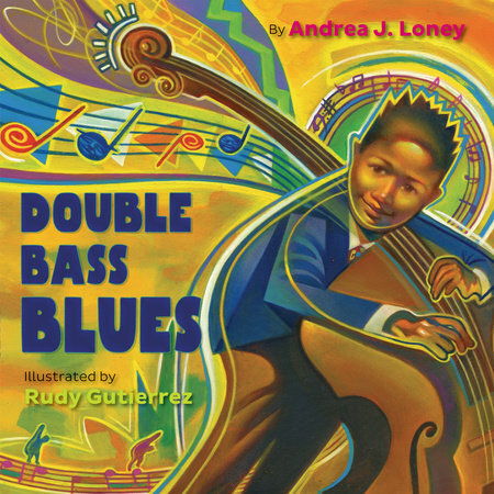 Double Bass Blues by Andrea Loney, illustrated by Rudy Gutierrez