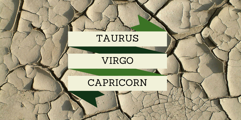 The Earth Squad - Taurus, Virgo, and Capricorn!