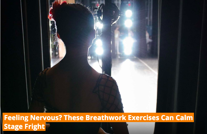 Feeling Nervous? These Breathwork Exercises Can Calm Stage Fright - Dance Magazine, July 2017