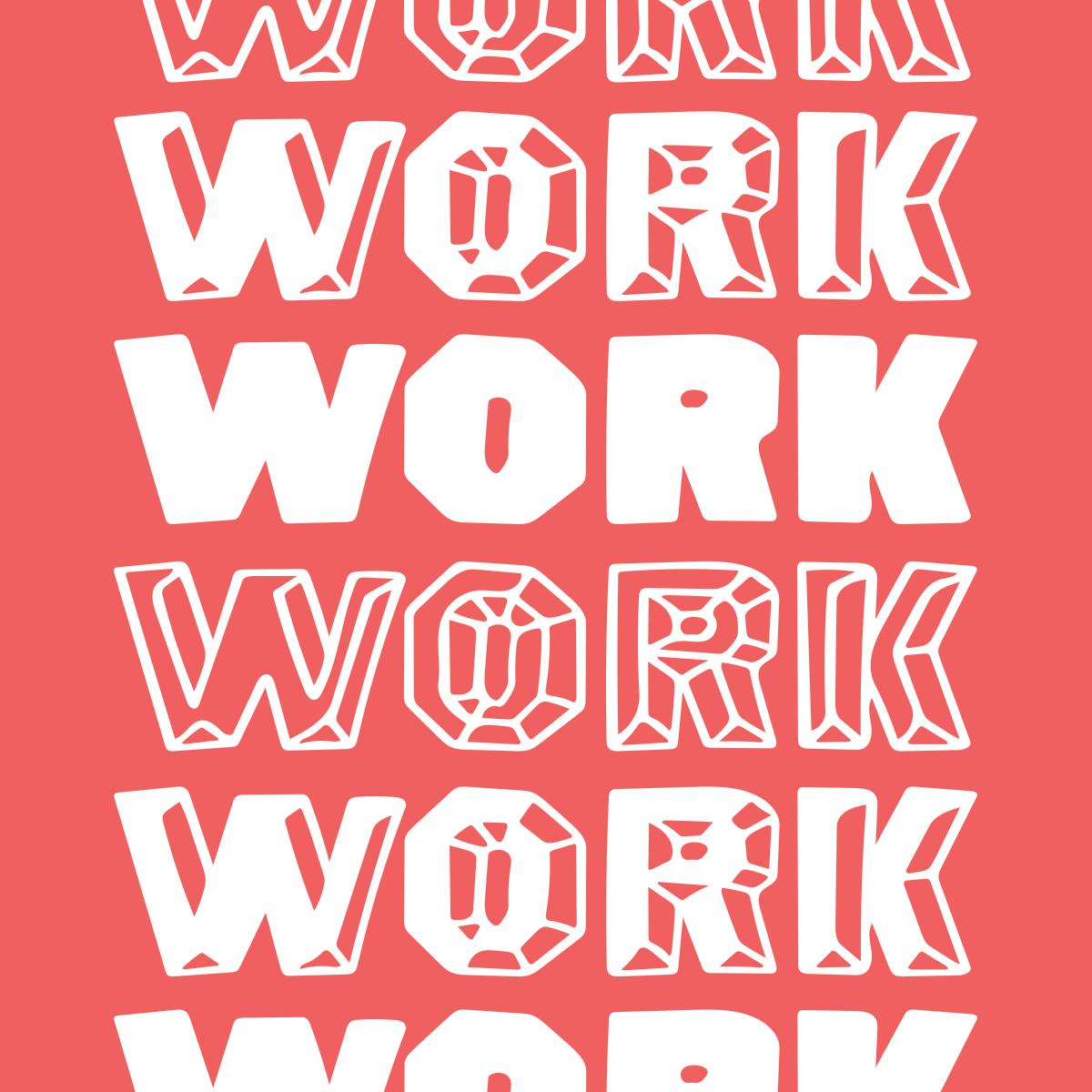 Work Work Work by Pace Creative Design Studio