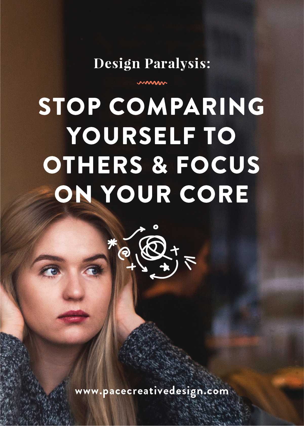 Design Paralysis: Stop Comparing Yourself to Others and Focus on Your Core | Pace Creative Design Studio