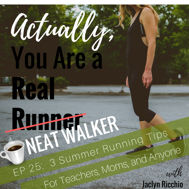 Ep 25: 3 Summer Running Tips for Teachers, Moms, and Anyone -