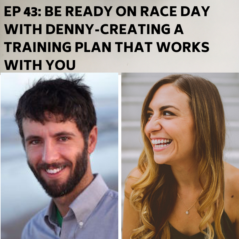 Ep 43: Be Ready on Race Day With Denny- Creating a Training Plan That Works With YOU -