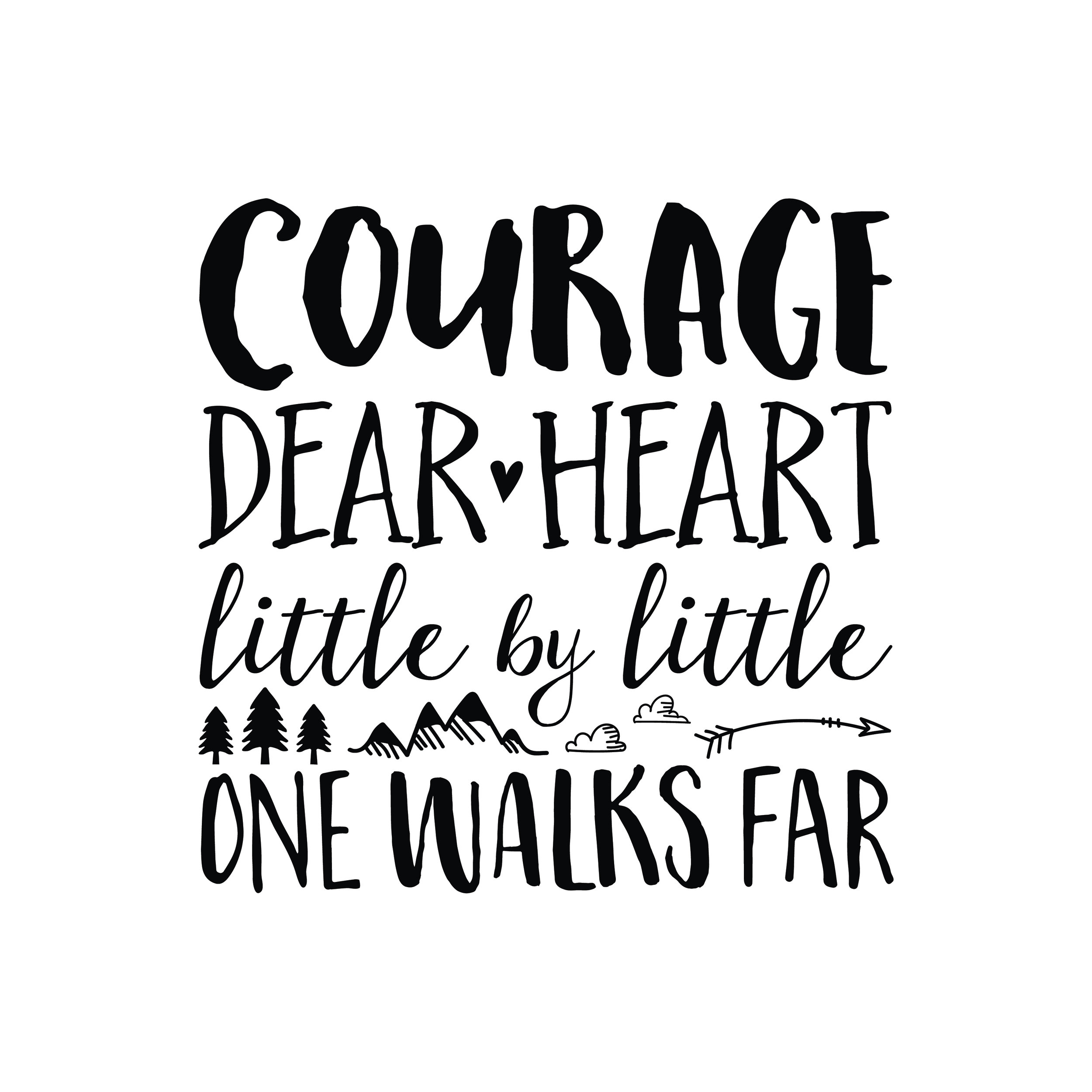 CT4558-Courage-dear-heart-little-by-little-one-walks-far-peruvian-proverb-APROOF.jpg