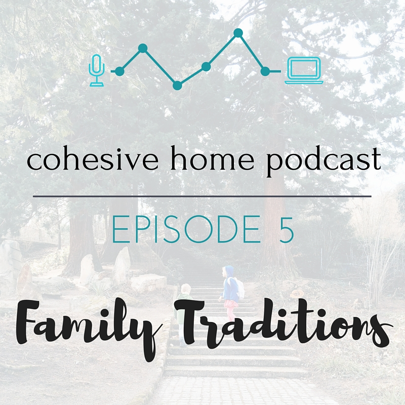 COHESIVE HOME PODCAST EPISODE 5 | Do this daily: why simple rituals and traditions are the foundation of a cohesive home and will help your family to bond and make memories.