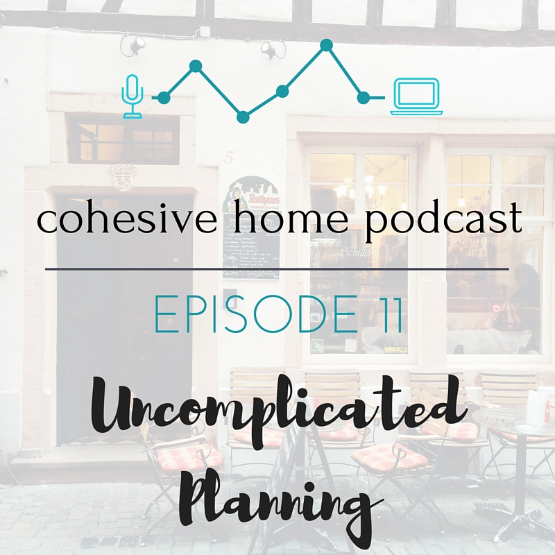 Cohesive Home Podcast: Uncomplicated Planning - Cohesivehome.com