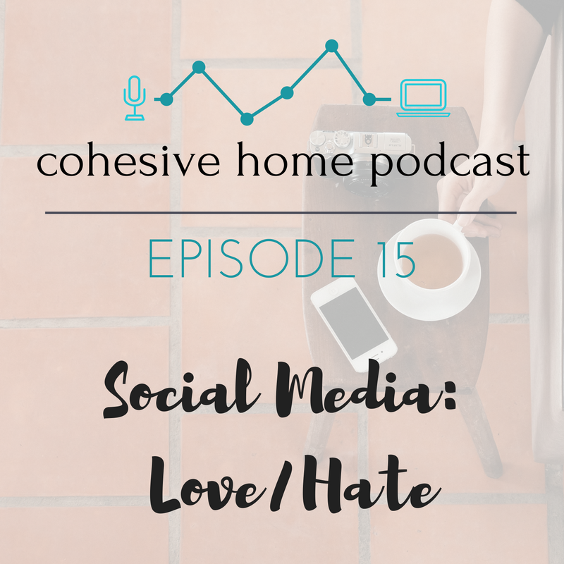 Social Media: Love / Hate - Cohesive Home Podcast
