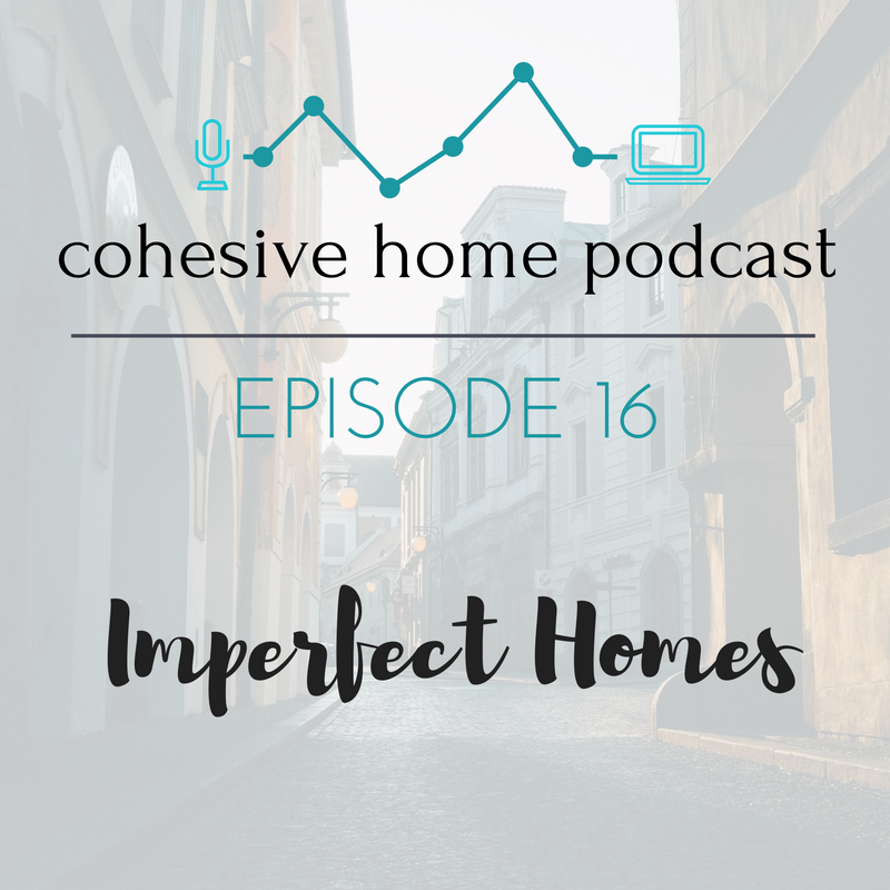 Cohesive Home Podcast Episode 16- Imperfect Homes