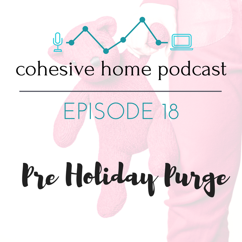Episode 18 of the Cohesive Home Podcast: Pre Holiday Purge
