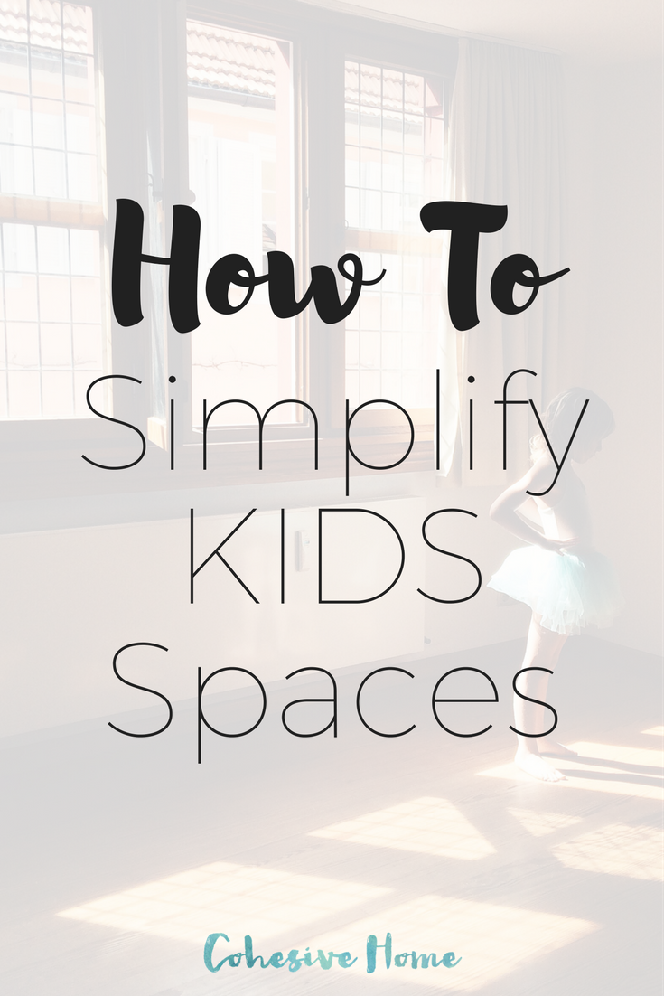 How To Simplify Kids Spaces - CohesiveHome.com | Minimalism, Simplicity, Motherhood, Clutter, Spaces, Children, Kondo, Declutter,