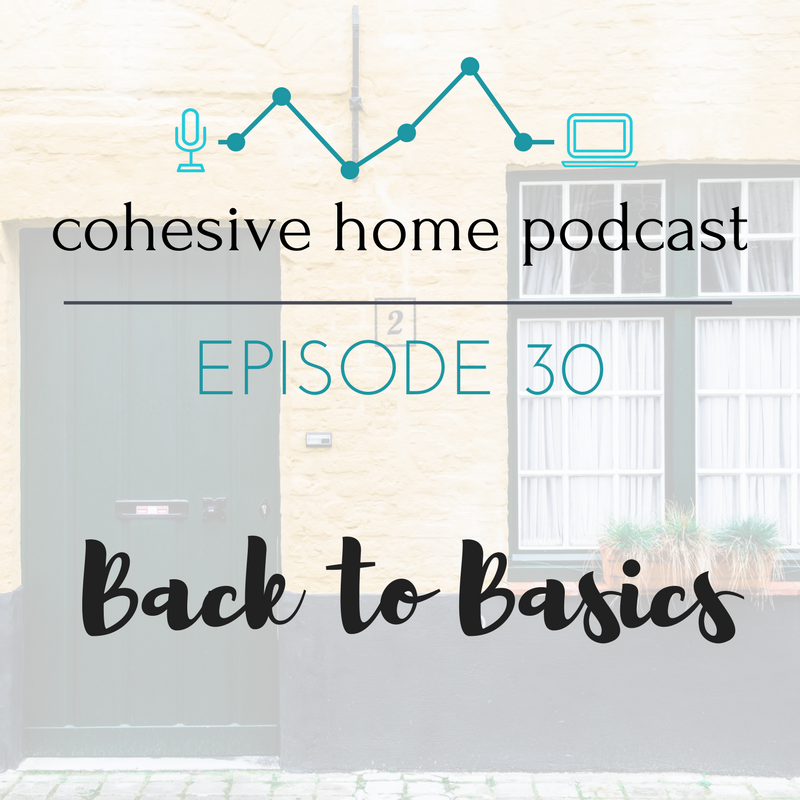 cohesive home podcast- episode 30 : Back to Basics