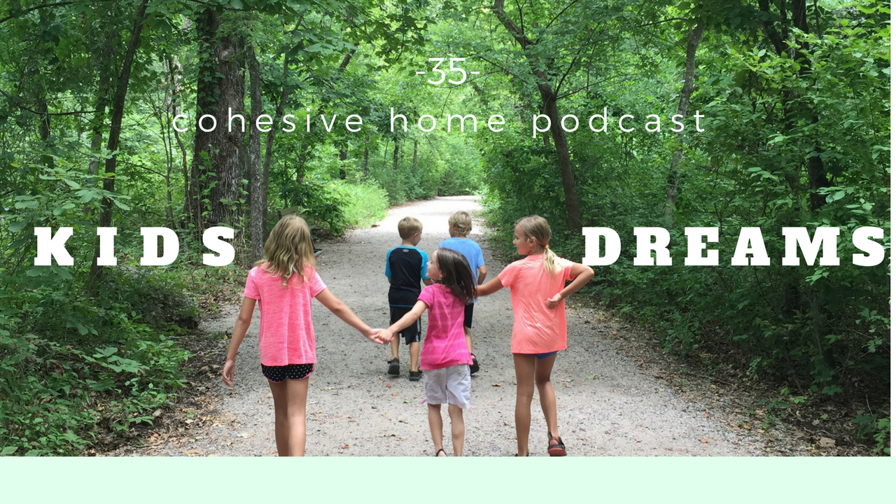COHESIVE HOME PODCAST: 35 KIDS DREAMS