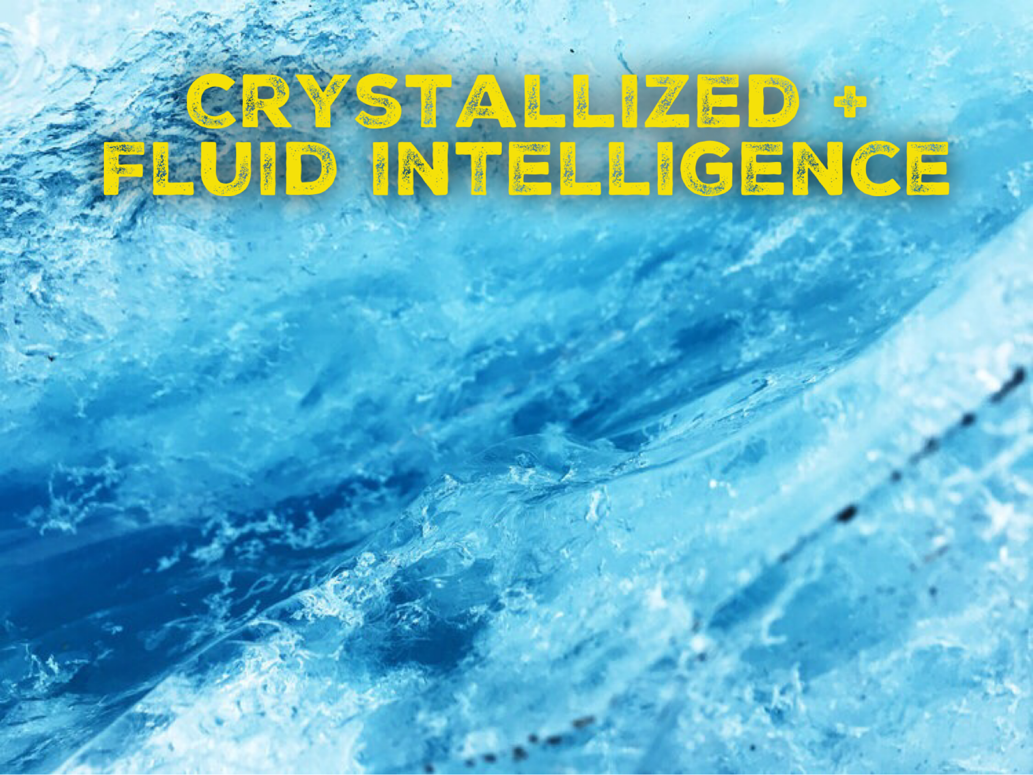Crystallized + Fluid Intelligence