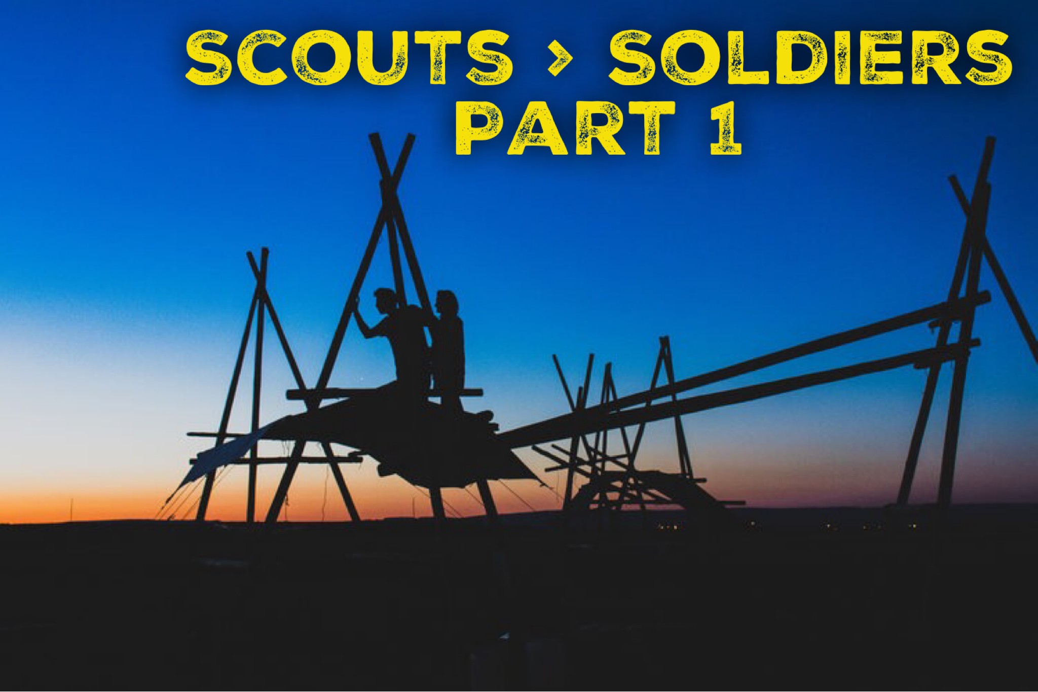 Scouts > Soldiers, Part 1