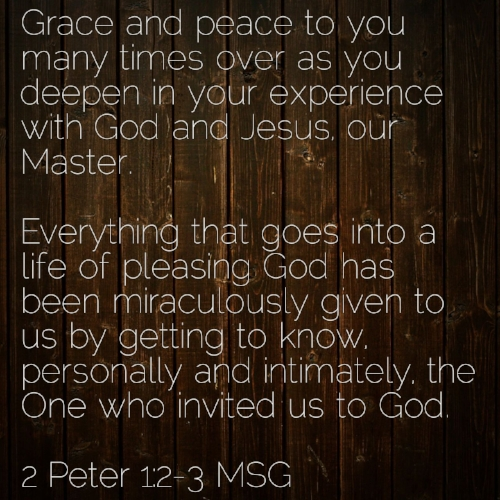 2 Peter 1:2-3, MSG