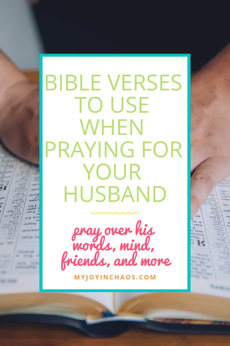 Verses for praying over your husband's words, mind, friends, and more