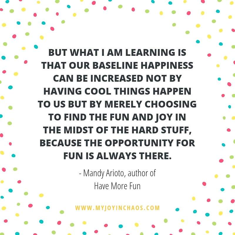 Quote from Have More Fun by Mandy Arioto