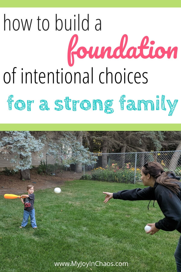 how to build a foundation of intentional choices for a strong family