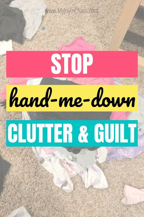 Stop letting hand me downs cause guilt or clutter with these tips