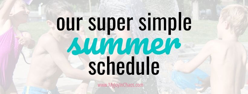 Make the most of your summer with summer family goals, a summer bucket list, and a simple Stay at Home mom summer schedule | My joy in chaos