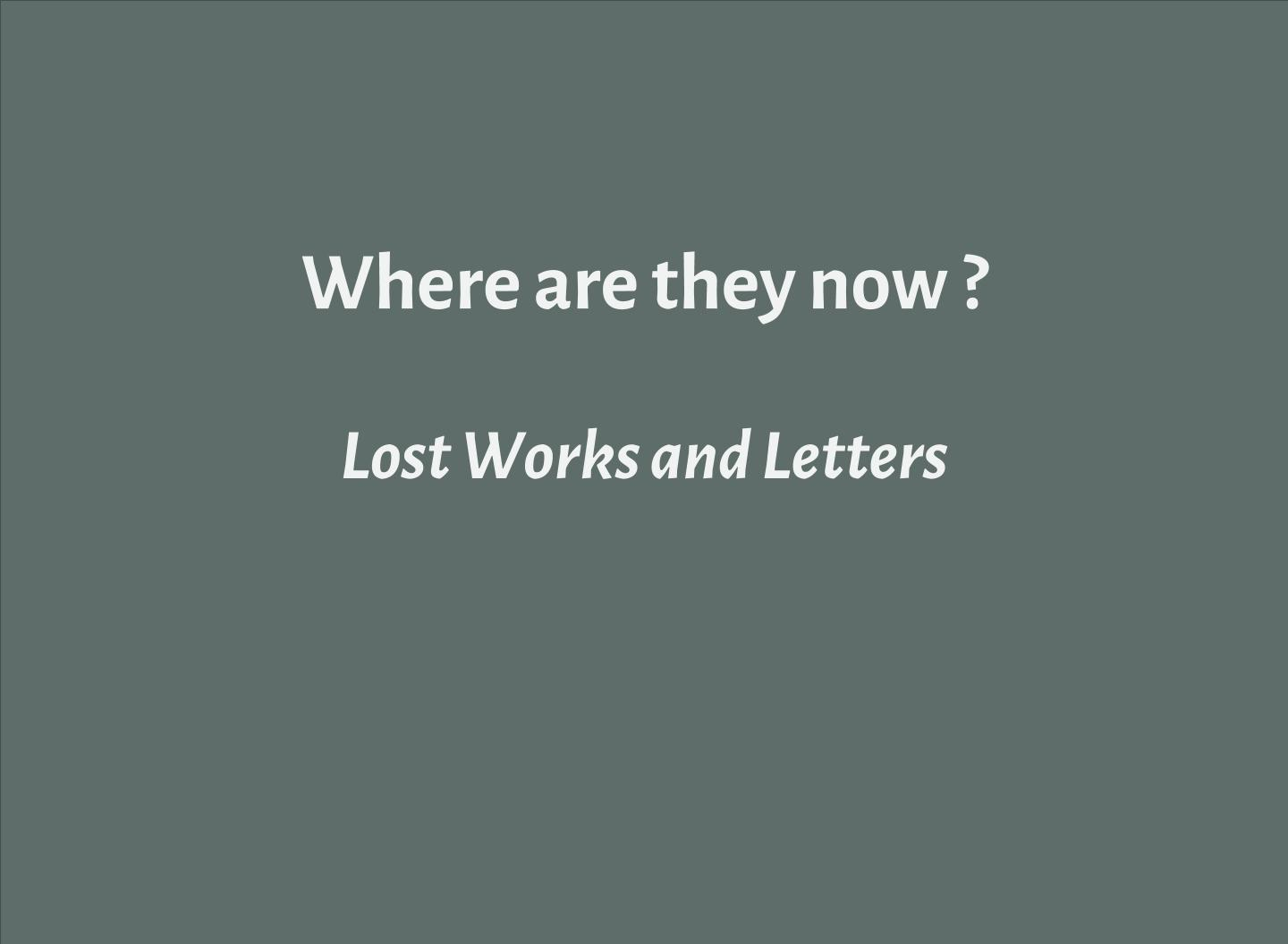 Slide-Where-are-they-now-Lost-Works-Letters_5f6d6a-f1f3f2_bold.jpg