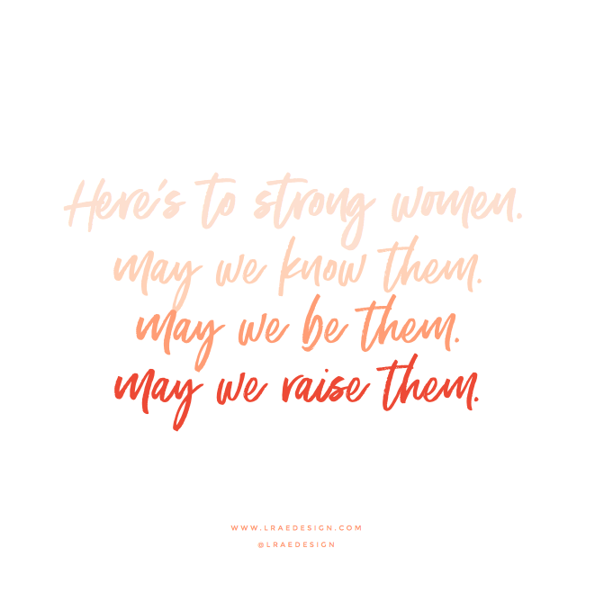 Here's to the strong women