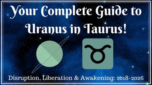 Your COMPLETE Guide To Uranus in Taurus! 2018-2026