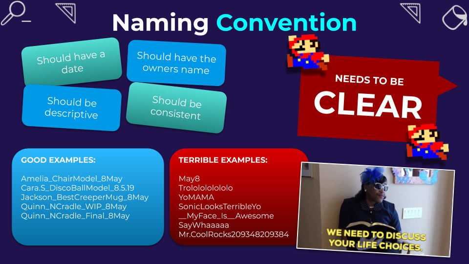 Naming Conventions - Definitely a life skill. Please continue to practise this concept even after class ends. Naming your files clearly will help with organization and speed!
