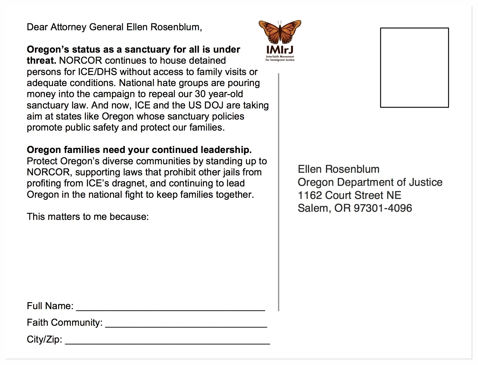 Collect & Send! - We need Oregon Attorney General Ellen Rosenblum to defend Sanctuary and challenge NORCOR's contract with ICE. Print out these postcards and ask your fellow community members to personalize, sign and send. Provide postage to make it easy as 1, 2, 3!