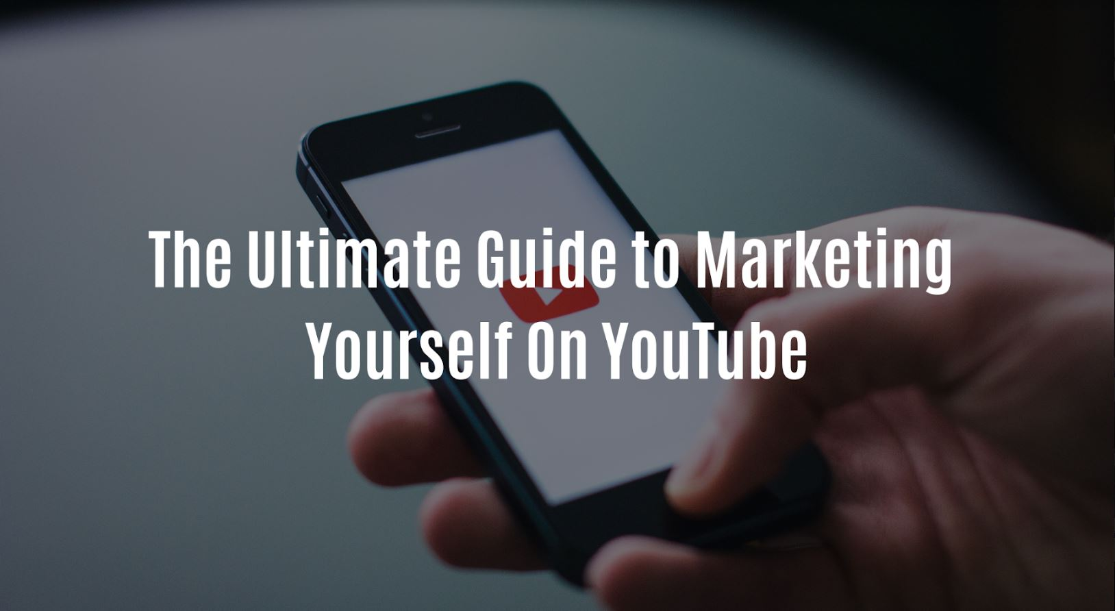 The Ultimate Guide to Marketing Yourself On YouTube.JPG