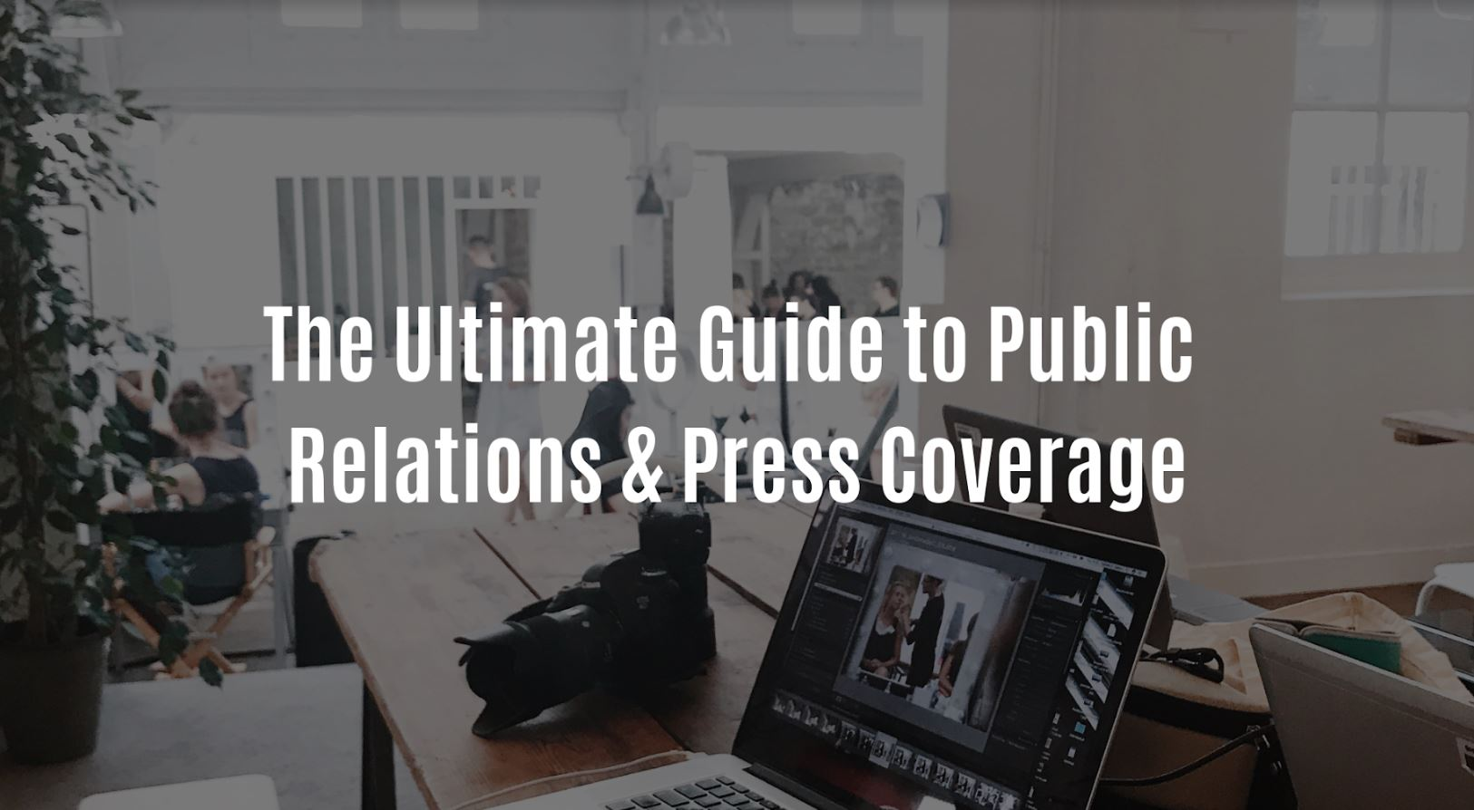 The Ultimate Guide to Public Relations And Press Coverage.JPG