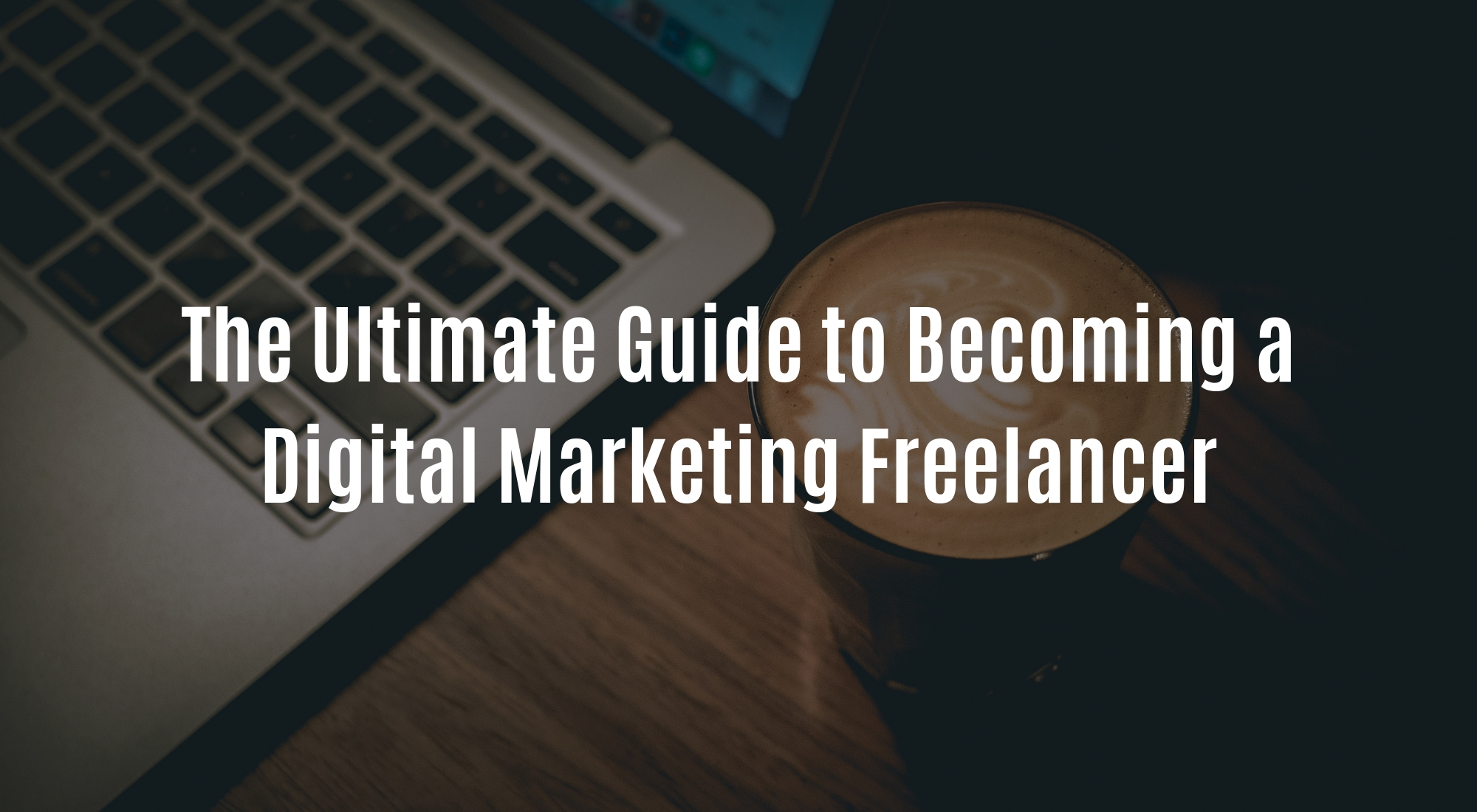 The Ultimate Guide to Becoming a Digital Marketing Freelancer.jpg
