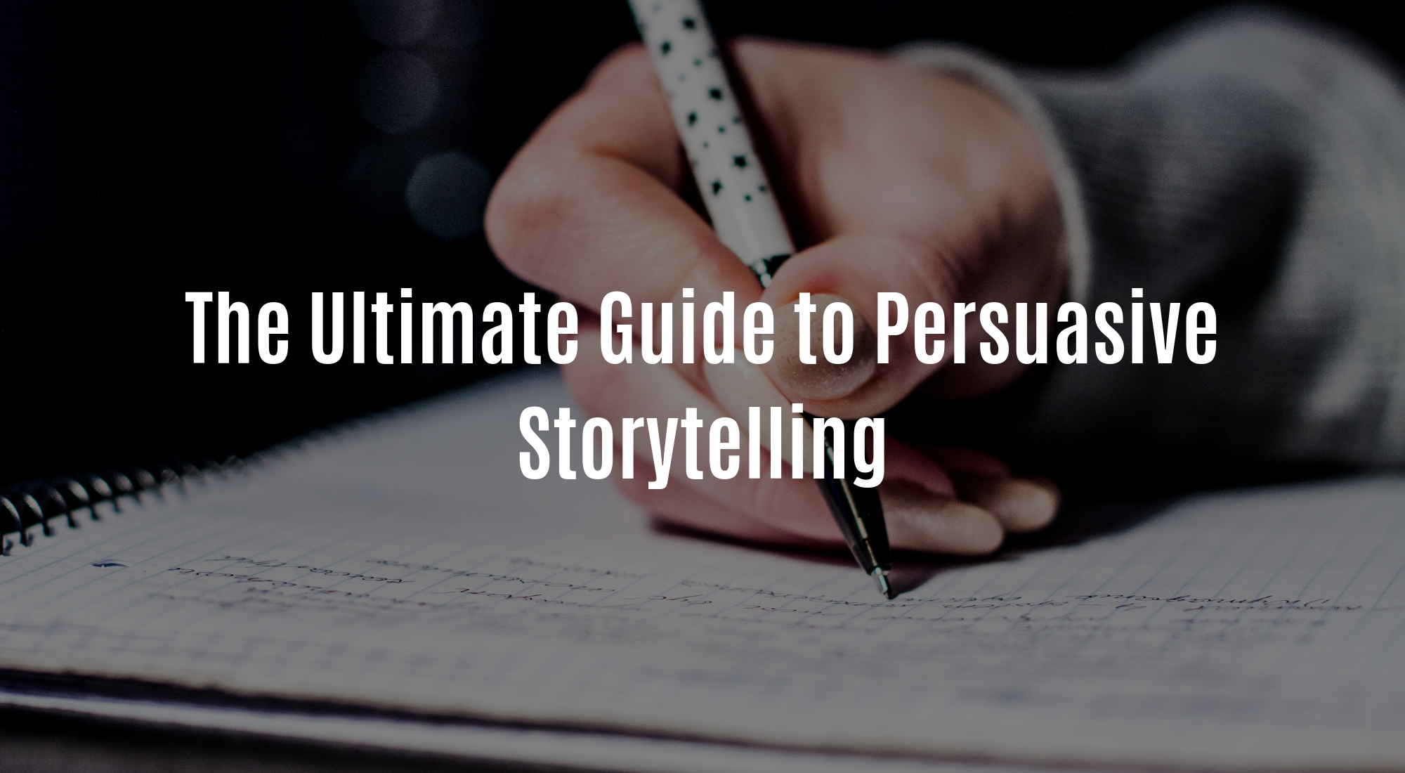 The Ultimate Guide to Persuasive Storytelling.jpg