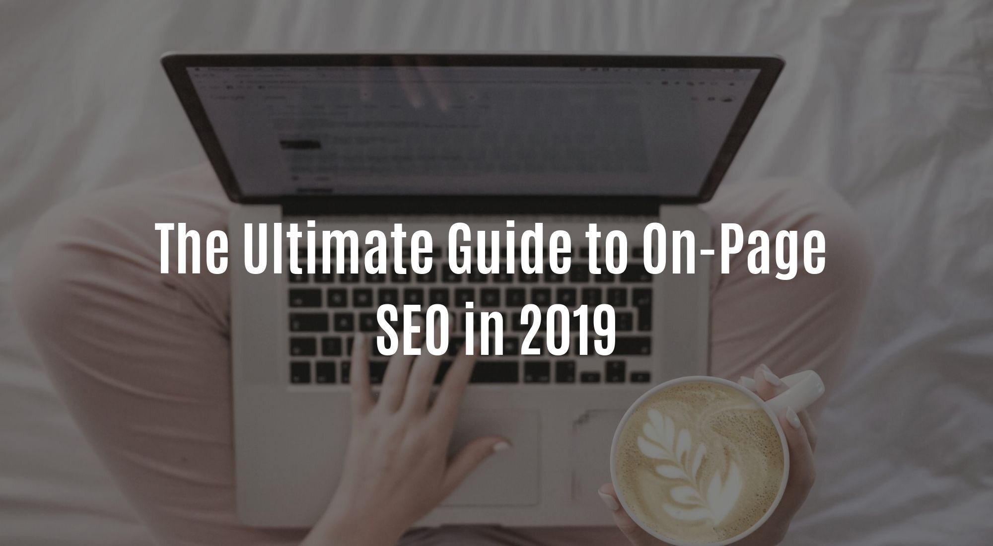 The Ultimate Guide to On-Page  SEO in 2019.jpg