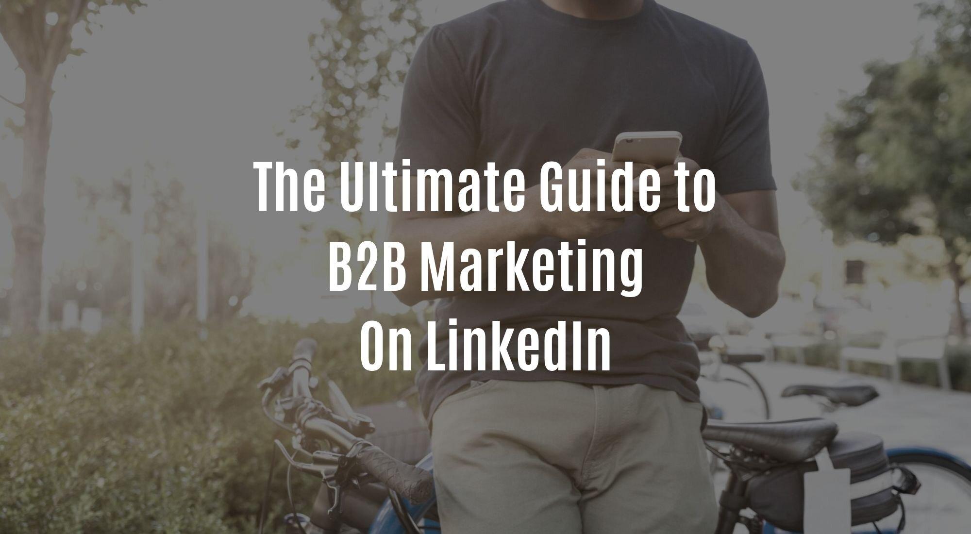 The Ultimate Guide to B2B Marketing On LinkedIn.jpg