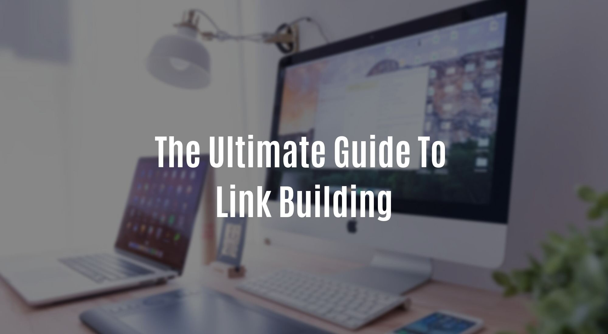 The Ultimate Guide To Link Building.jpg