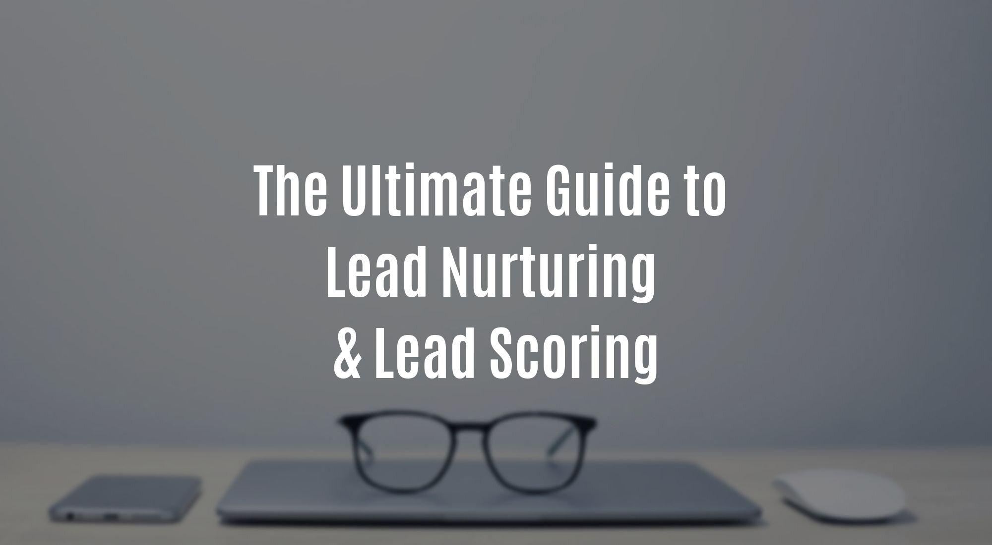 The Ultimate Guide to Lead Nurturing & Lead Scoring.jpg