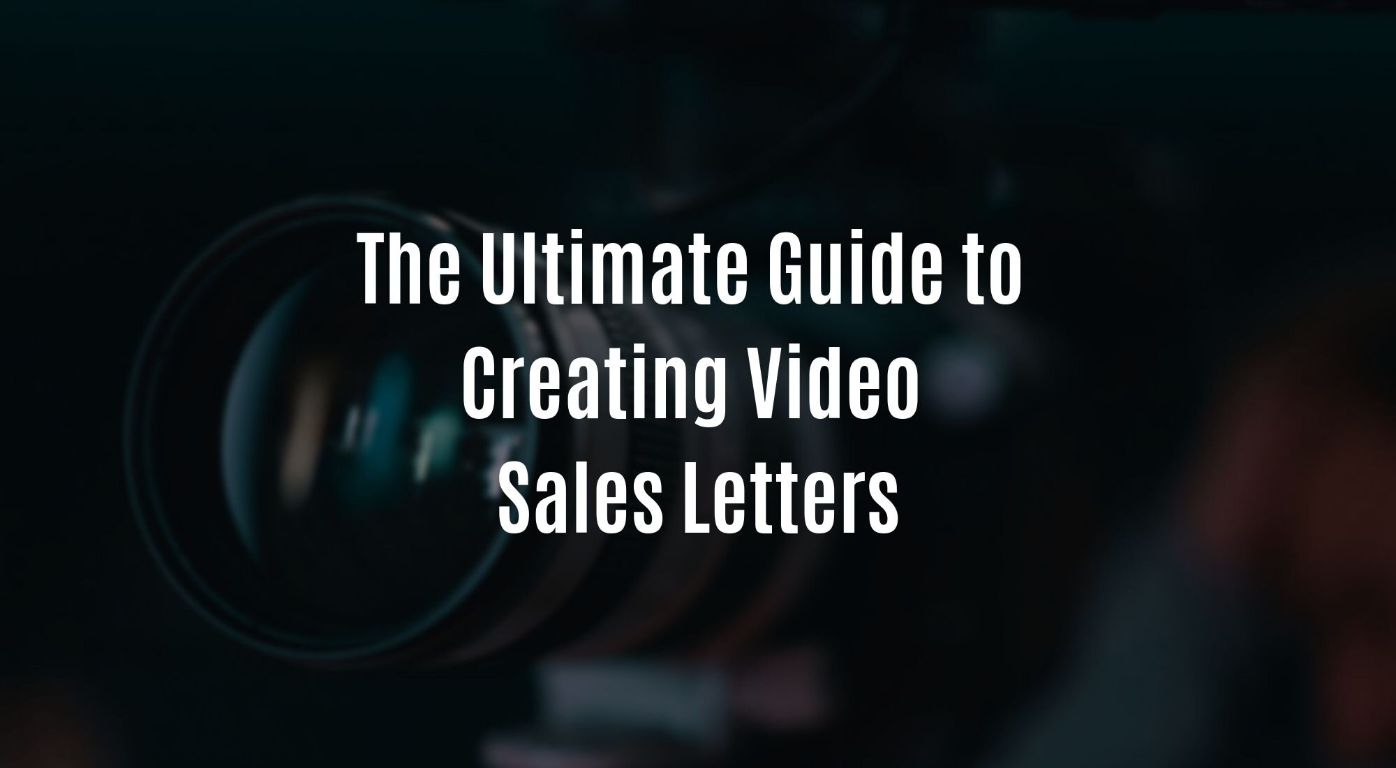 The Ultimate Guide to Creating Video Sales Letters.jpg