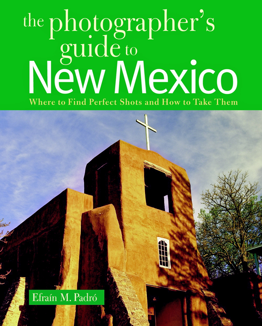 Cover, The Photographer's Guide to New Mexico (San Miguel Mission, Santa Fe, NM)