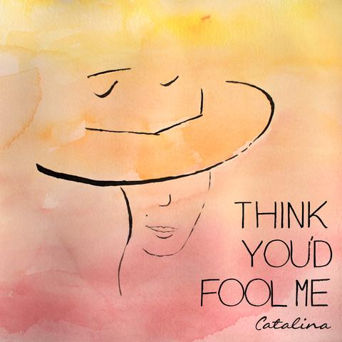 Think+You'd+Fool+Me+Artwork Catalina.png