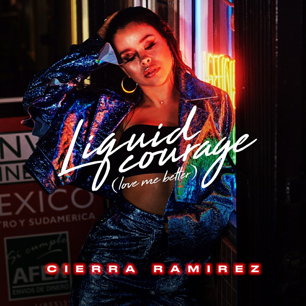Liquid Courage (Love Me Better) Cierra Ramirez .jpg