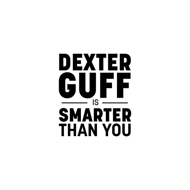 - Created in collaboration with comedian Peter Oldring, Dexter Guff is Smarter Than You is a satirical podcast about an under-qualified, overconfident, lifestyle entrepreneur. The show is a parody of self-help podcasting and has been downloaded over 500,000 times. Give Dexter Guff is Smarter Than You 20 minutes a week and he will change your life. Or better yet, call him at 1-800-JOY-DEXTER
