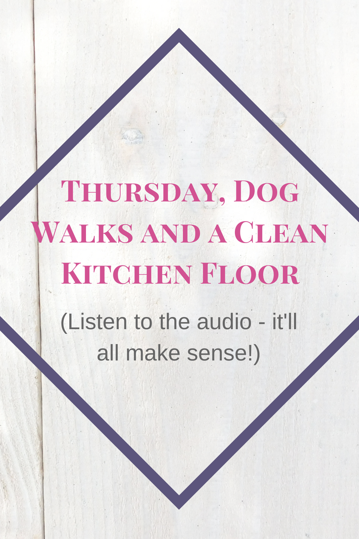 Thursday, Dog Walks and a Clean Kitchen Floor.png