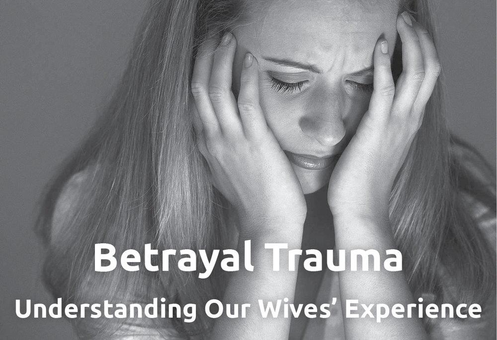 Betrayal Trauma– Understanding The Wife's Experience