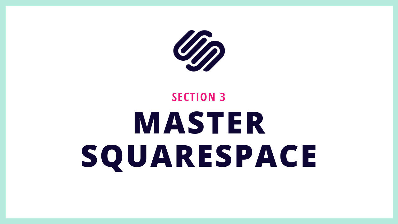 Section 3 of this Squarespace online course teaches you how to use Squarespace correctly and how to build your Squarespace website from scratch.